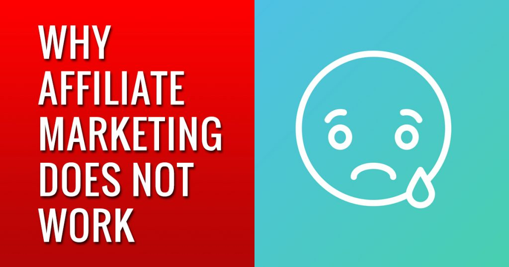 Here's The Truth On Why Affiliate Marketing Does Not Work