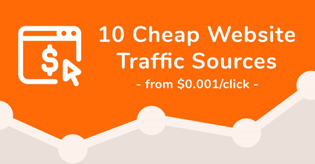 Cheap Website Traffic – My Top 10 Sources (clicks from $0.001)