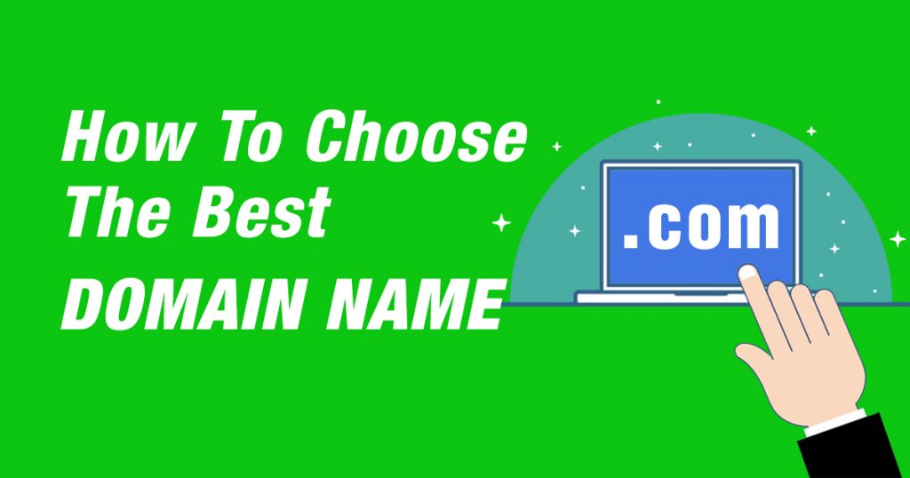 How To Choose a Domain Name – Top 10 Tips & Tools for 2019