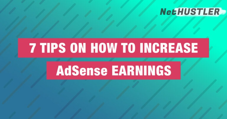 7 Tips on How To Increase AdSense Earnings – Get a Higher CPC & CTR
