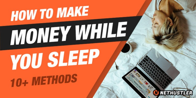 How To Make Money While You Sleep [10+ Methods]